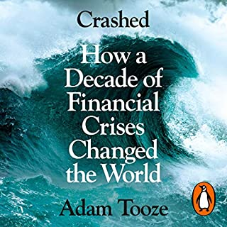 Crashed                   By:                                                                                                                                 Adam Tooze                               Narrated by:                                                                                                                                 Simon Vance,                                                                                        Adam Tooze                      Length: 25 hrs and 27 mins     112 ratings     Overall 4.6