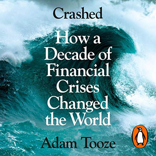 Crashed                   By:                                                                                                                                 Adam Tooze                               Narrated by:                                                                                                                                 Simon Vance,                                                                                        Adam Tooze                      Length: 25 hrs and 27 mins     120 ratings     Overall 4.6