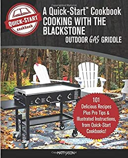 Cooking With the Blackstone Outdoor Gas Griddle, A Quick-Start Cookbook: 101 Delicious..
