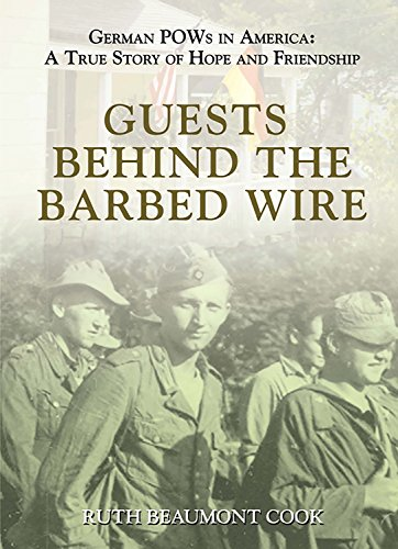 Guests Behind the Barbed Wire: German POWs in America: A True Story of Hope and Friendship by [Ruth Cook]