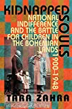Kidnapped Souls: National Indifference and the Battle for Children in the Bohemian Lands, 1900?1948 - Tara Zahra