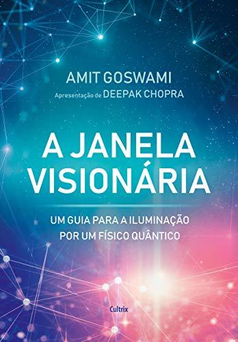 A Janela Visionária: Um Guia Para A Iluminação Por Um Físico Quântico