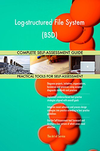 Log-structured File System (BSD) All-Inclusive Self-Assessment - More than 650 Success Criteria, Instant Visual Insights, Comprehensive Spreadsheet Dashboard, Auto-Prioritized for Quick Results