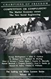 Competition or Compulsion?: The Market Economy Versus the New Social Engineering (Campions of Freedom, Vol 28)