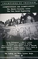 Competition or Compulsion?: The Market Economy Versus the New Social Engineering (Campions of Freedom, Vol 28) 0916308588 Book Cover