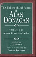 The Philosophical Papers of Alan Donagan: Action, Reason and Value