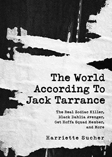 The World According to Jack Tarrance: The Real Zodiac Killer, Black Dahlia Avenger, Get Hoffa Squad Member, and More (English Edition)