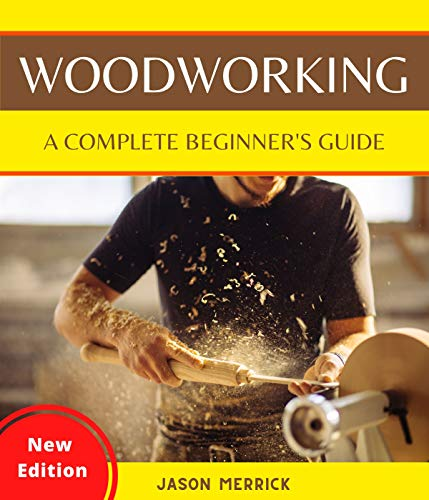 WOODWORKING: A Complete Beginner's Guide to The Art of Woodworking with Easy, Step-by-Step, Illustrated Weekend Projects and Other Ingenious Ideas to Make Your House Look Great by [Jason Merrick]