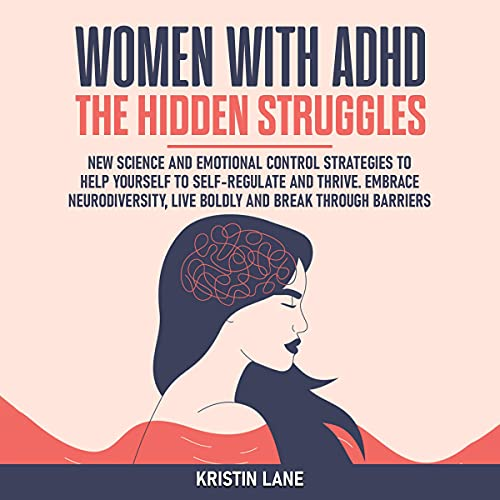Listen Women with ADHD: The Hidden Struggles: New Science and Emotional Control Strategies to Help Yourself audio book