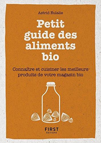 Petit livre de - Petit guide des aliments bio - Connaître et cuisiner les meilleurs produits de votre magasin bio (Le petit livre de)