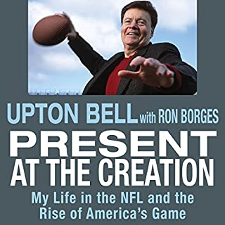 Present at the Creation     My Life in the NFL and the Rise of America's Game              By:                                                                                                                                 Upton Bell,                                                                                        Ron Borges                               Narrated by:                                                                                                                                 James Killavey                      Length: 15 hrs and 3 mins     20 ratings     Overall 5.0
