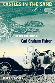 Castles in the Sand: The Life and Times of Carl Graham Fisher (Florida History and Culture)