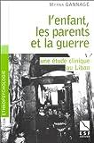 L'enfant, les parents et la guerre - Une étude clinique au Liban