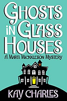 Ghosts in Glass Houses (The Marti Mickkleson Mysteries Book 1) by [Kay Charles]