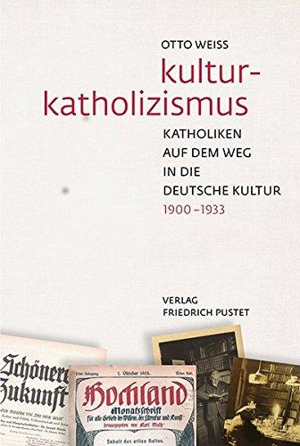 Kulturkatholizismus: Katholiken auf dem Weg in die deutsche Kultur (1900–1933)