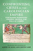Confronting Crisis in the Carolingian Empire: Paschasius Radbertus' Funeral Oration for Wala of Corbie (Manchester Medieval Sources)