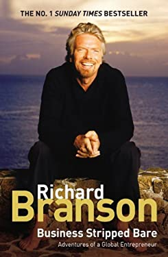 Business Stripped Bare: Adventures of a Global Entrepreneur by Branson, Sir Richard (2008) Hardcover