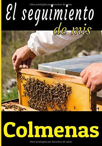El seguimiento de mis colmenas: Un gran cuaderno para cuidar de sus colmenas. Diario para apicultores principiantes o experimentados.Un pequeño y útil reg