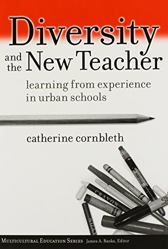 Download Diversity and the New Teacher: Learning from Experience in Urban Schools (Multicultural Education) 080774896X