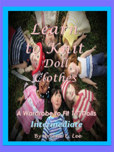 Learn to Knit Doll Clothes: A Wardrobe to fit 18' Dolls- Intermediate (English Edition)