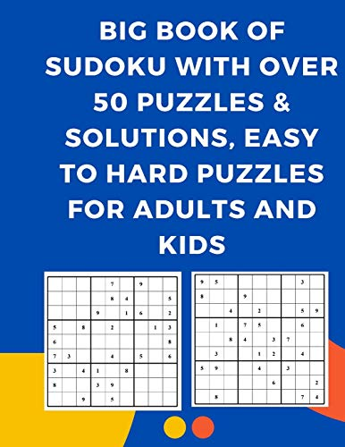 Big Book of Sudoku with Over 50 Puzzles & Solutions, Easy to Hard Puzzles for Adults and kids: Dual Challenge Sudoku Puzzle - 50 Piece Puzzle Game for ... Book With One Level of Difficulty Sudoku book