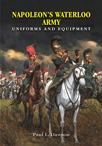 Napoleon\'s Waterloo Army: Uniforms and Equipment