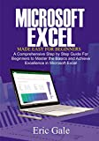 MICROSOFT EXCEL FOR BEGINNERS: A Comprehensive Step by Step guide for beginners to Master the Basics, and Achieve Excellence in Excel (English Edition)