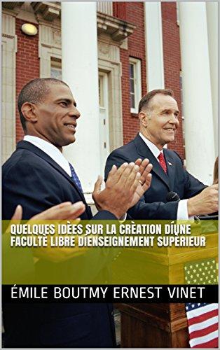 Quelques idÈes sur la crÈation díune facultÈ libre díenseignement supÈrieur (French Edition)