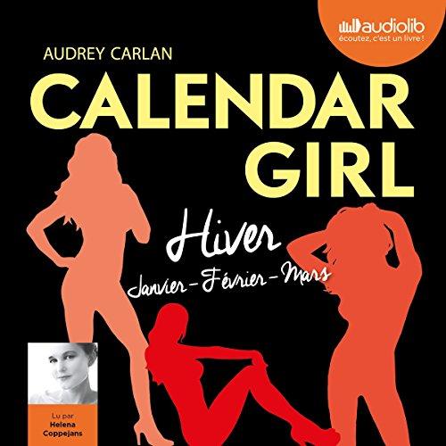 Hiver     Calendar Girl, les saisons 1              De :                                                                                                                                 Audrey Carlan                               Lu par :                                                                                                                                 Helena Coppejans                      Durée : 8 h et 32 min     9 notations     Global 4,2
