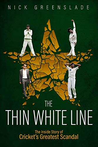 The Thin White Line: The Inside Story of Cricket's Greatest Scandal (English Edition)