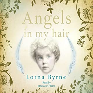 Angels in My Hair                   By:                                                                                                                                 Lorna Byrne                               Narrated by:                                                                                                                                 Maureen O'Brien                      Length: 11 hrs and 12 mins     9 ratings     Overall 5.0