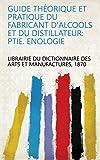 Guide théorique et pratique du fabricant d'alcools et du distillateur: ptie. Enologie (French Edition)