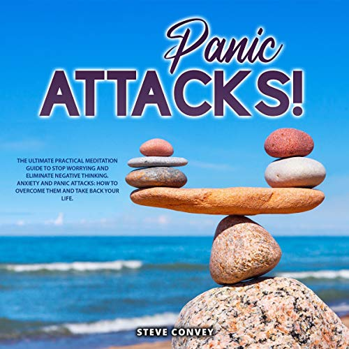 Listen Panic Attacks!: The Ultimate Practical Meditation Guide to Stop Worrying and Eliminate Negative Thin audio book