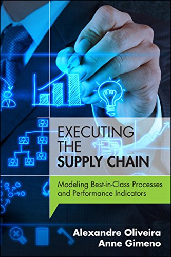 Executing the Supply Chain: Modeling Best-in-Class Processes and Performance Indicators (FT Press Operations Management) (English Edition) PDF Books