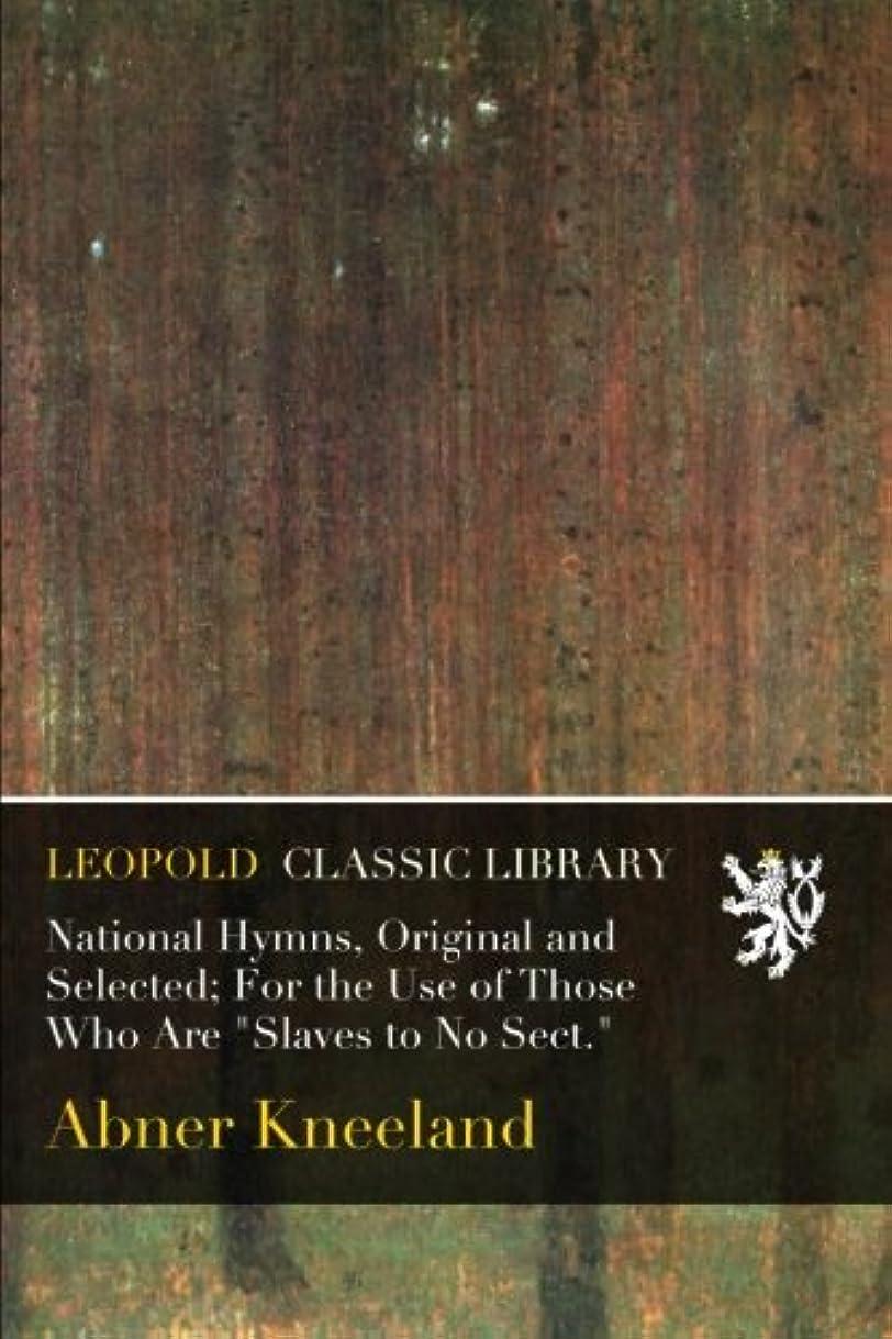 生き返らせる卑しい割り当てるNational Hymns, Original and Selected; For the Use of Those Who Are