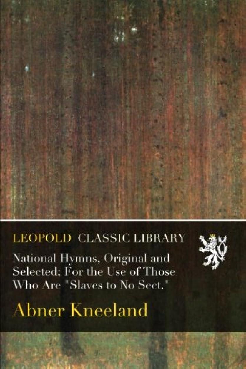 レベル重くする層National Hymns, Original and Selected; For the Use of Those Who Are
