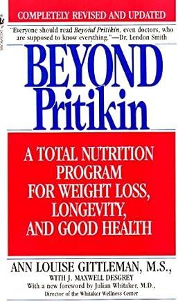 Beyond Pritikin: A Total Nutrition Program For Rapid Weight Loss, Longevity, & Good Health