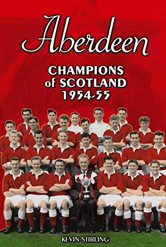Aberdeen: Champions of Scotland 1954-55 (Desert Island Football Histories)