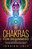 Chakras for Beginners: The Ultimate Beginner's Guide to Balance Chakras and...