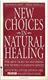 New Choices in Natural Healing: Over 1,800 of the Best Self-Help Remedies from the World of Alternative Medicine