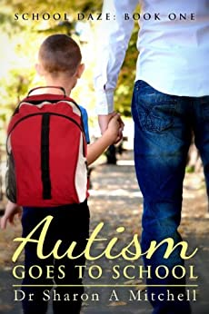 Autism Goes to School : Book One of the School Daze Series by [Dr. Sharon A. Mitchell]