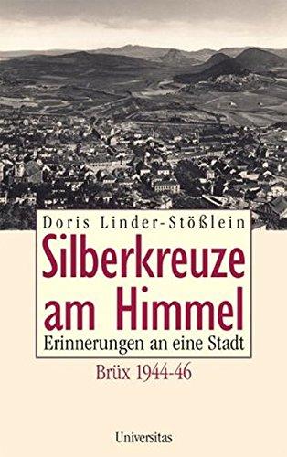 Silberkreuze am Himmel. Erinnerungen an eine Stadt. Brüx 1944 - 46