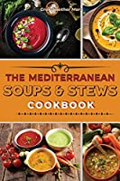 The Mediterranean Soups and Stews Cookbook: An Irresistible Collection of Easy Mediterranean Soups and Stew to Boost Your Immunity and Restore Health. + 50 Recipes with Images (2021)