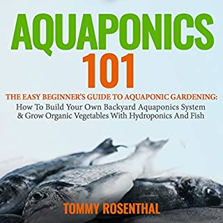 Aquaponics 101: The Easy Beginner's Guide to Aquaponic Gardening     How to Build Your Own Backyard Aquaponics System and Grow Organic Vegetables with Hydroponics and Fish, Book 1              By:                                                                                                                                 Tommy Rosenthal                               Narrated by:                                                                                                                                 Randal Schaffer                      Length: 1 hr and 10 mins     25 ratings     Overall 4.9