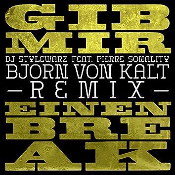Gib mir einen Break (feat. Pierre Sonality) [ Björn von Kalt Remix]