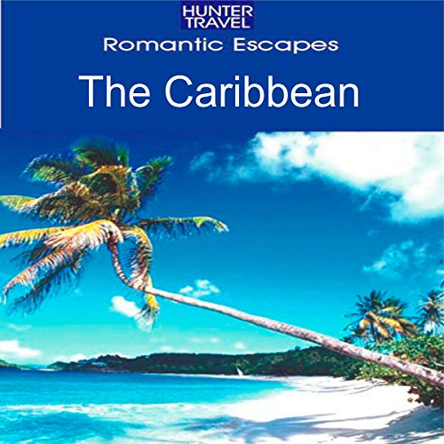 Romantic Escapes in the Caribbean: Lovetripper Guide audiobook cover art