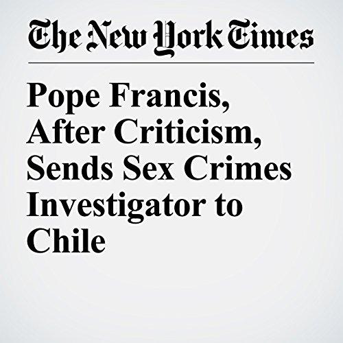 Pope Francis, After Criticism, Sends Sex Crimes Investigator to Chile copertina