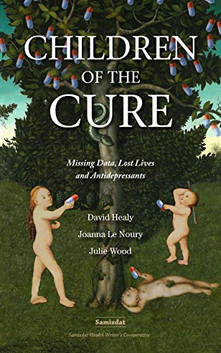 Children of the Cure: Missing Data, Lost Lives and Antidepressants (English Edition)
