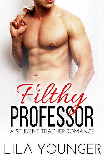 Filthy Professor (A Forbidden Student Teacher Romance Novella)