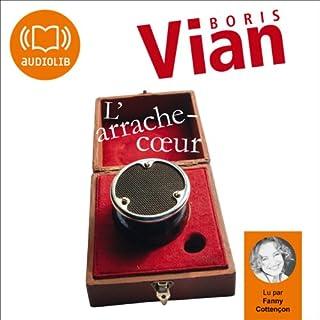L'arrache-cœur                   De :                                                                                                                                 Boris Vian                               Lu par :                                                                                                                                 Fanny Cottençon                      Durée : 6 h et 23 min     7 notations     Global 4,1